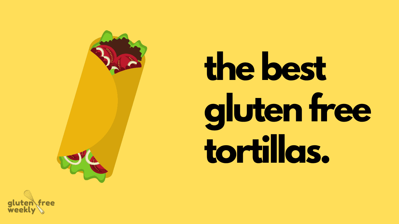 The Best Gluten Free Tortillas