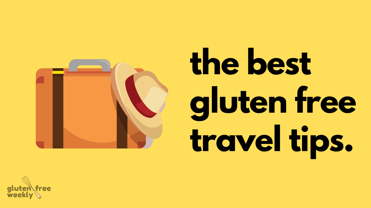 The Best Gluten Free Travel Tips