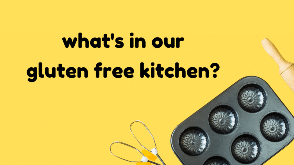 What's in Our Gluten Free Kitchen